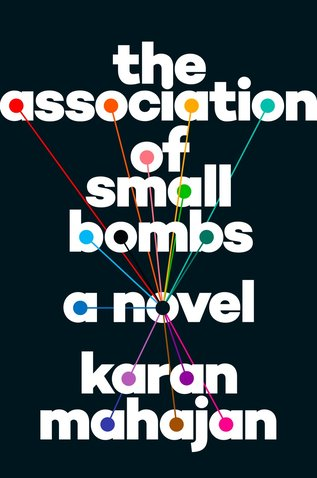 Best New Books: The Association of Small Bombs by Karan Mahajan, on sale March 22 (Viking)