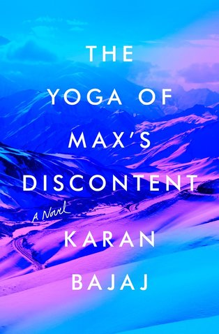 Best New Books: The Yoga of Max's Discontent by Karan Bajaj, on sale May 3 (Riverhead)