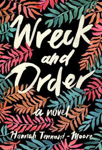 Best New Books: Wreck and Order by Hannah Tennant-Moore, on sale February 9 (Hogarth)